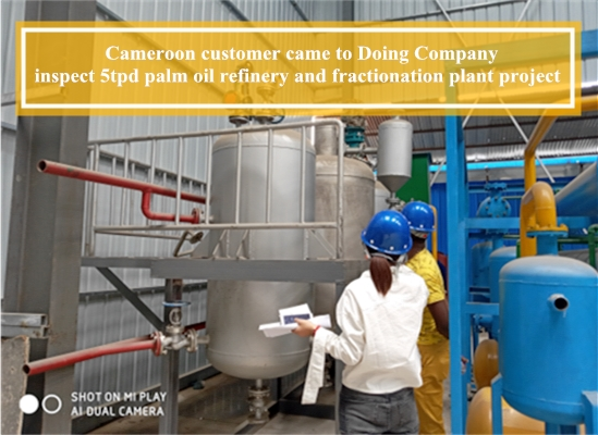 Customer from Cameroon came to inspect palm oil refining and fractionation machine
